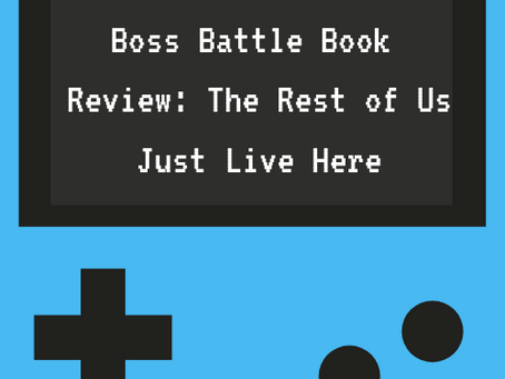 Boss Battle Book Review: The Rest of Us Just Live Here