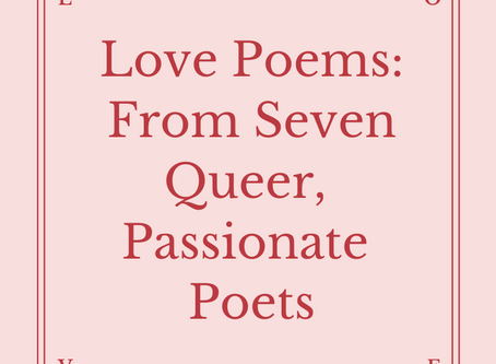 Love Poems: From Seven Queer, Passionate Poets
