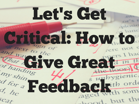 Let's Get Critical: How to Give Great Feedback