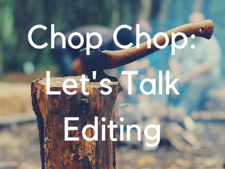 Chop Chop: Let's Talk About Editing