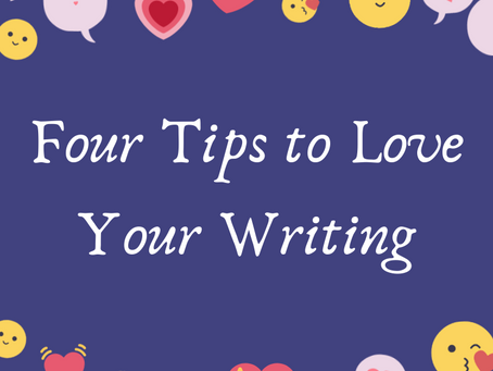 Four Tips to Love Your Writing