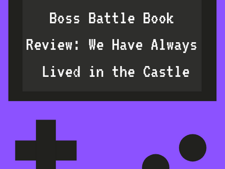 Boss Battle Book Review: We have Always Lived in the Castle