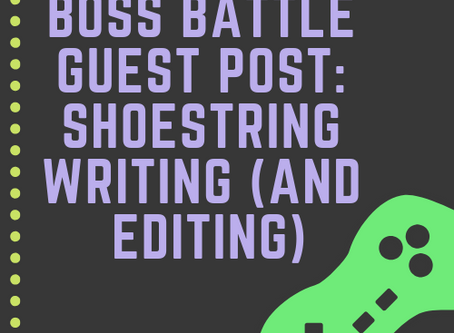 Boss Battle Guest Topic: Shoestring Writing (and Editing)