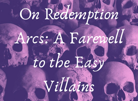 On Redemption Arcs: A farewell to the easy villain