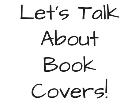 Let's Talk About Book Covers!