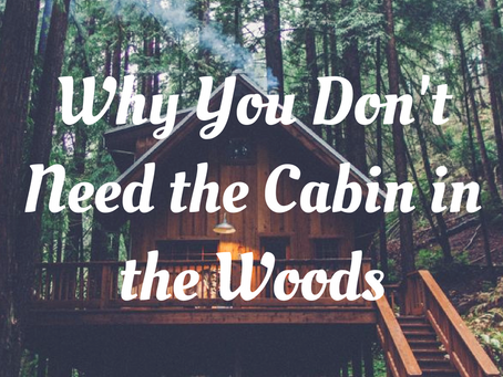 Why You Don't Need the Cabin in the Woods