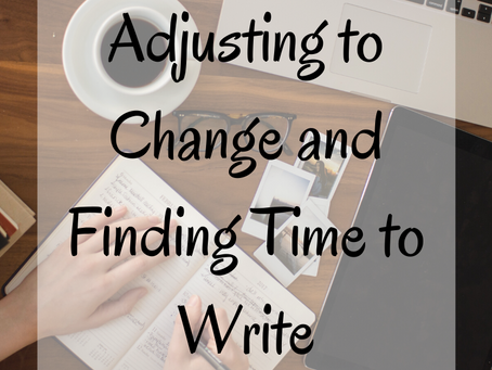 Adjusting to Change and Finding Time to Write