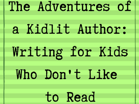 The Adventures of a Kidlit Author: Writing for Kids Who Don't Like to Read
