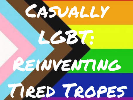 Casually LGBT+: Reinventing Tired Tropes