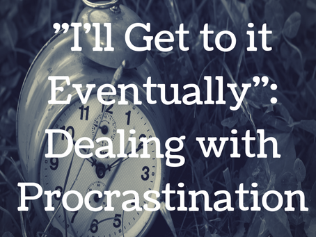 """I'll Get to it Eventually"": Dealing with Procrastination"