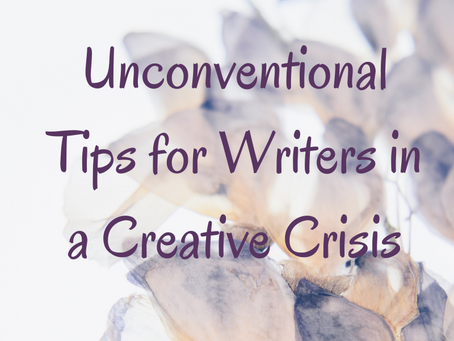Unconventional Tips for Writers in a Creative Crisis