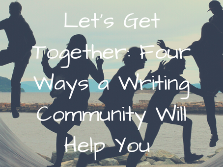 Let's Get Together: Four Ways a Writing Community Will Help You