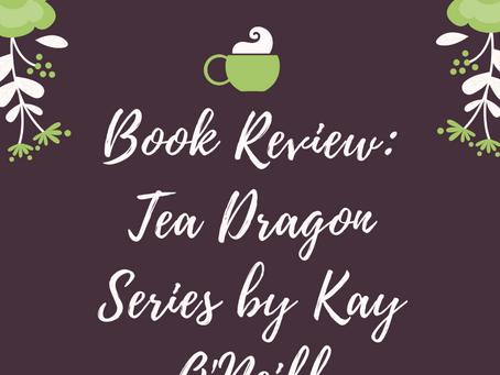 Book Review: Tea Dragon Series Book 1 & 2 by Kay O'Neill