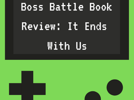 Boss Battle Book Review: It Ends With Us