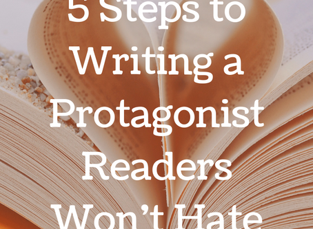 5 Steps to Writing a Protagonist Readers Won't Hate