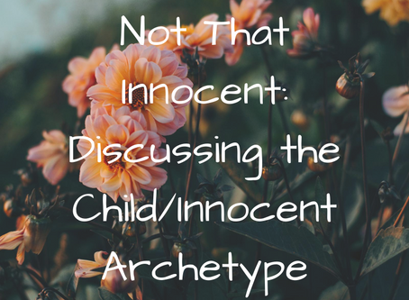 Not So Innocent: Discussing the Child/Innocent Archetype