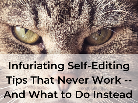 INFURIATING SELF-EDITING TIPS THAT NEVER WORK -- AND WHAT TO DO INSTEAD