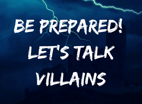 Be Prepared: Let's Talk Villains