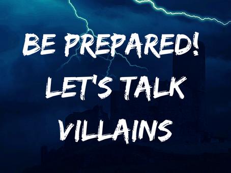 Be Prepared: Let's Talk Villains