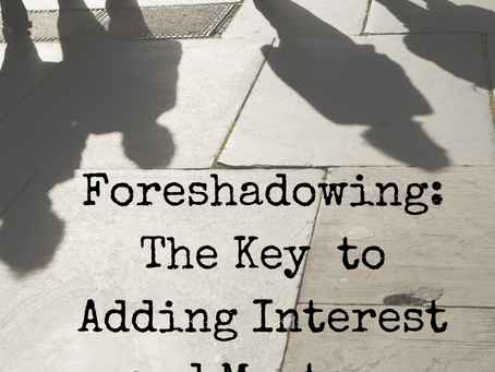 Foreshadowing: The Key To Adding Interest and Mystery