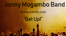 "Jonny Mogambo Band - New Album Song Release ""Get Up!"" Get It Now!"