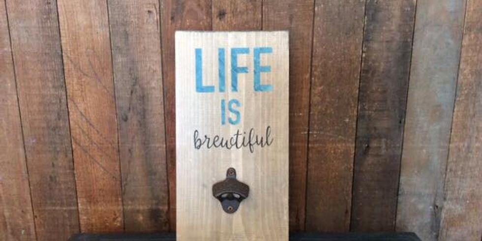 """Life is Brewtiful"" Bottle Opener Workshop"