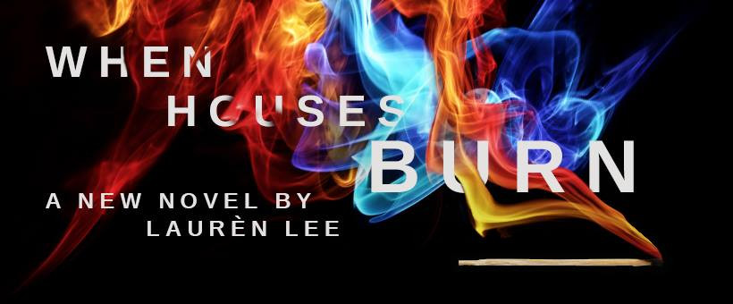 When Houses Burn by Lauren Lee