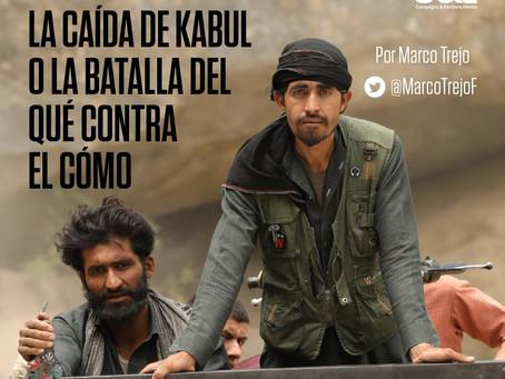 La caída de Kabul o la batalla del QUÉ contra el CÓMO