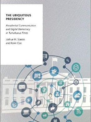 The Ubiquitous Presidency: Presidential Communication and Digital Democracy in Tumultuous Times