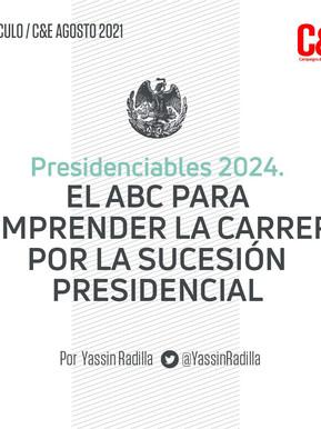Presidenciables 2024. EL ABC PARA COMPRENDER LA CARRERA POR LA SUCESIÓN PRESIDENCIAL
