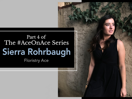 #AceOnAce with Sierra Rohrbaugh, Florist