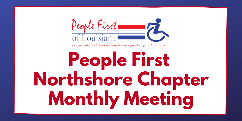 People First of Louisiana Northshore Chapter Monthly Meeting