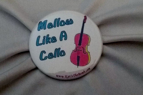 Mellow Like a Cello Button - 2 1/4 inch
