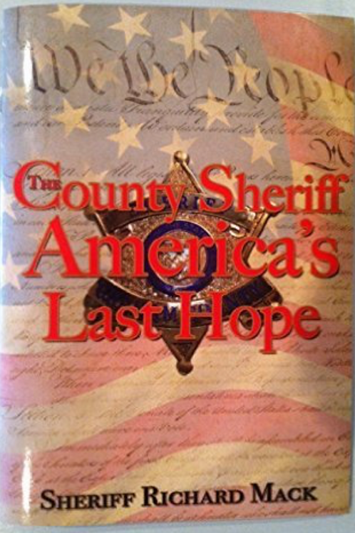 County Sheriff: America's Last Hope - How county sheriffs stop federal overreach
