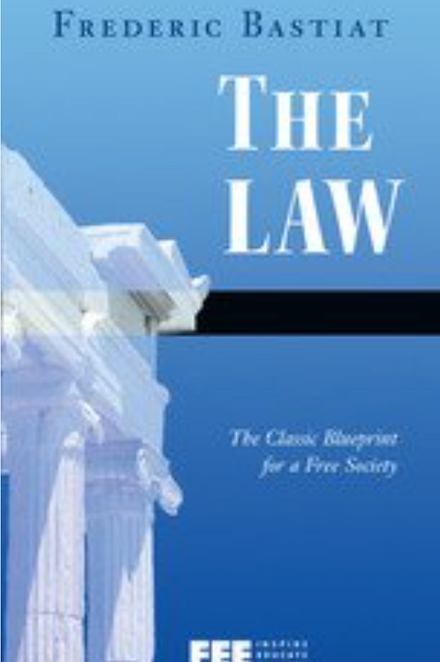 The Law - Frederic Bastiat - The premier book on the proper role of government.