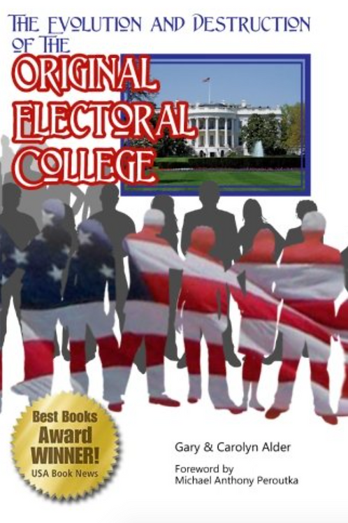 The Evolution & Destruction of the Original Electoral College: 3rd Ed. Paperback