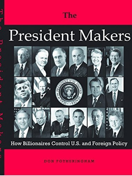 The President Makers - How  billionaires control US and foreign policy.