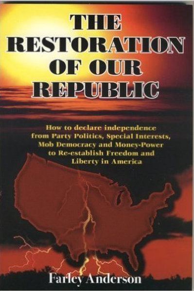 The Restoration of Our Republic - A plan to restore our Constitutional Republic.
