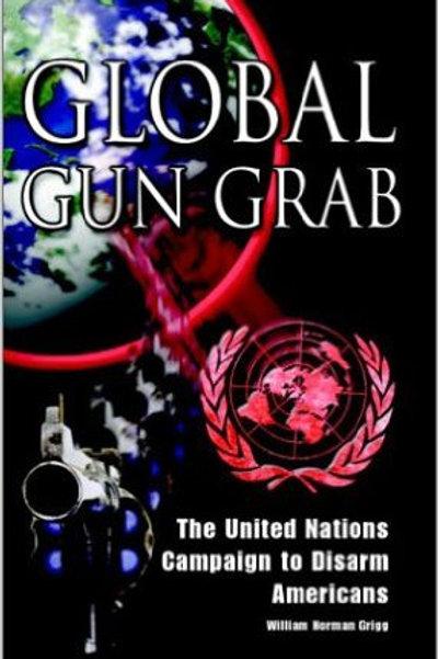 Global Gun Grab - The UN attack on the Second Amendment.