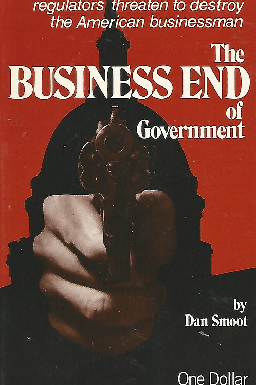 The Business End of Government -  Federal regulators destroy American business.