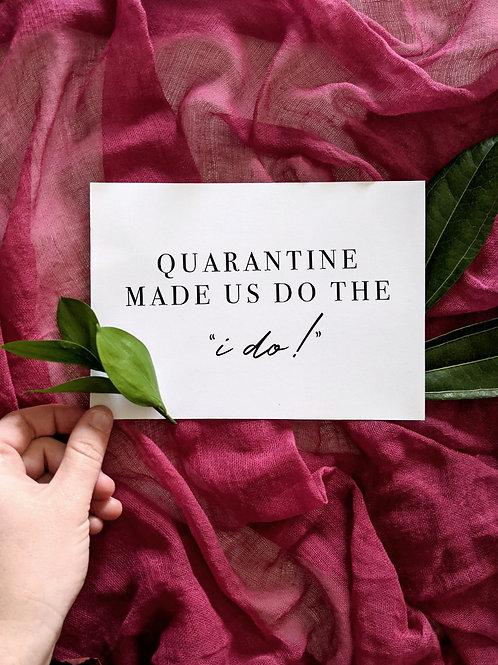 """Quarantine Made Us Do the """"I Do"""" - Wedding Elopement Sign"""