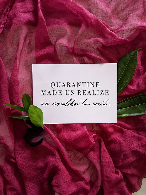Quarantine Made Us Realize We Couldn't Wait - Wedding Sign