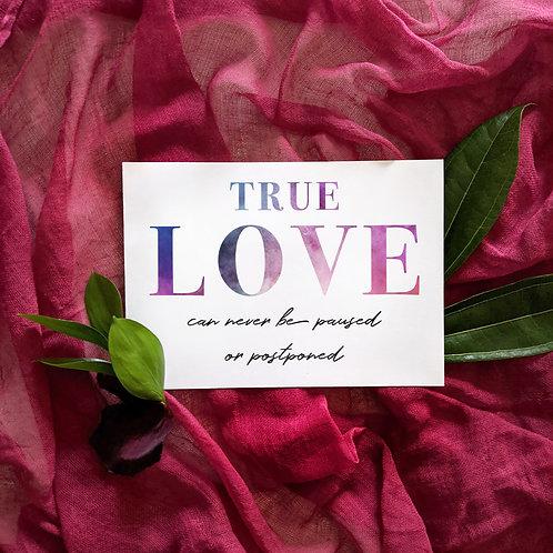 True Love Cannot Be Paused or Postponed Digital Download Sign