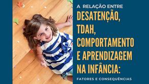 A Relação entre Desatenção, TDAH, Comportamento e Aprendizagem na Infância: Fatores e Consequências.