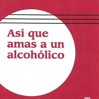 Así que amas a un alcohólico
