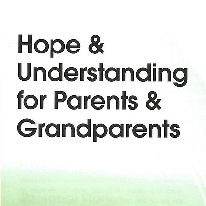 Hope & Understanding for Parents and Grandparents
