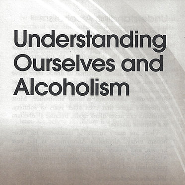 Understanding Ourselves and Alcoholism