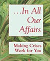 …In All Our Affairs: Making Crises Work for You