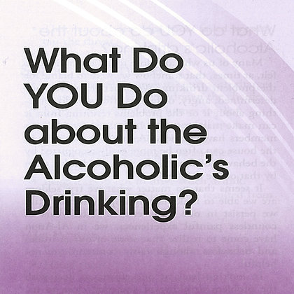 What Do YOU Do About the Alcoholic's Drinking?