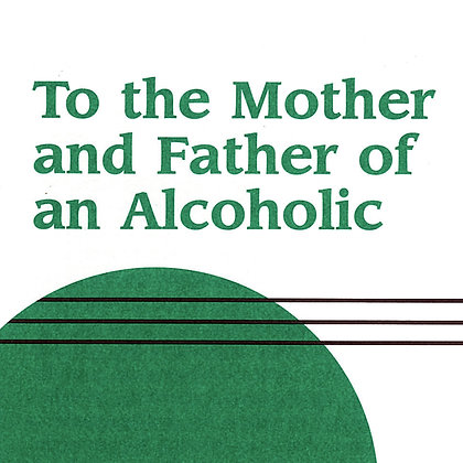 To the Mother and Father of an Alcoholic